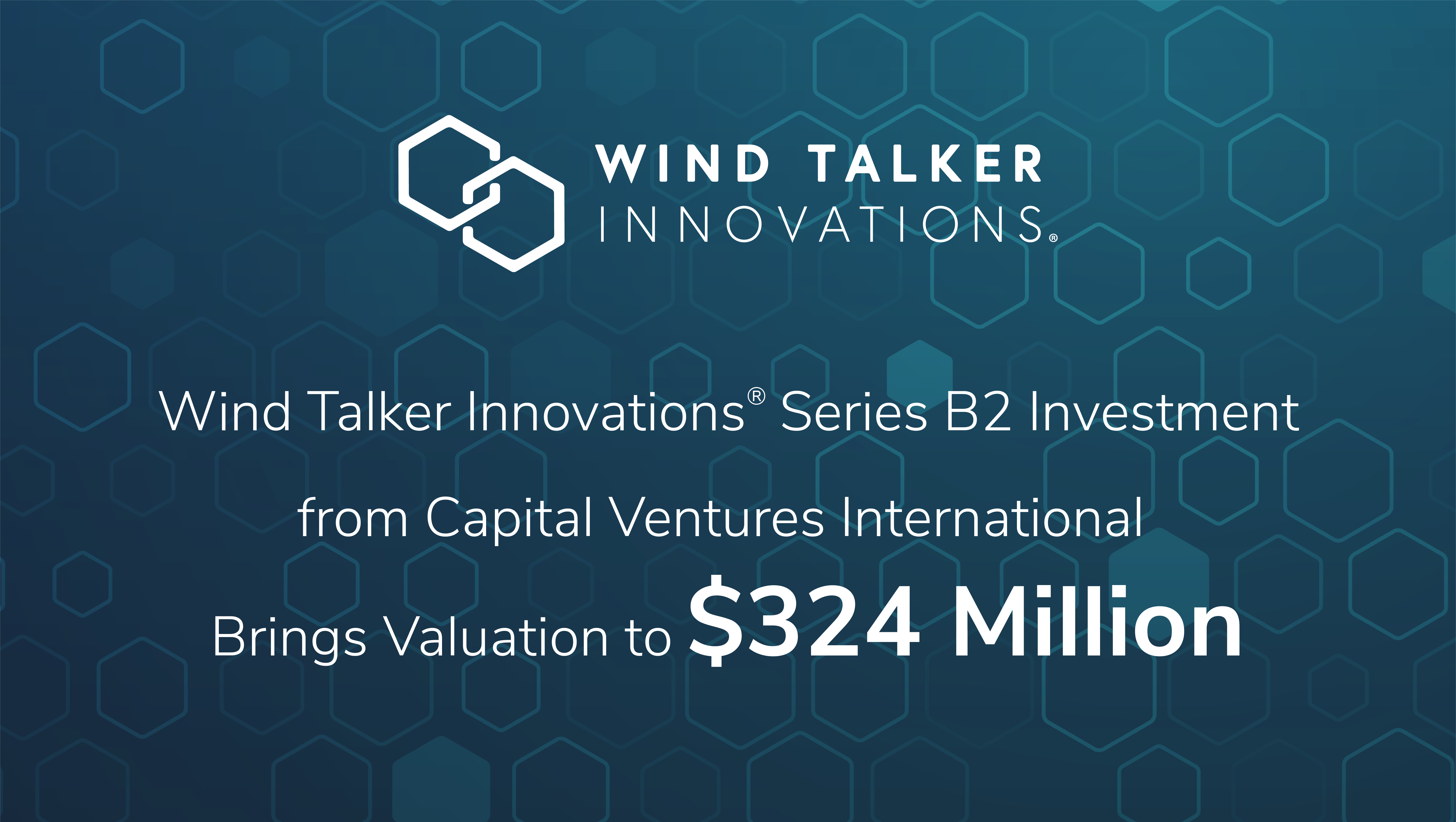 Wind Talker Innovations® Series B2 Investment from Capital Ventures International Brings Valuation to $324 Million
